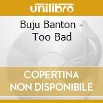 Buju Banton - Too Bad cd musicale di BUJU BANTON