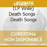 (LP VINILE) Death songs lp vinile di Songs Death