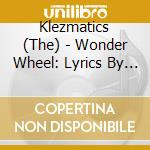 WONDER WHEEL (LYRICS BY WOODY GUTHRIE) cd musicale di KLEZMATICS