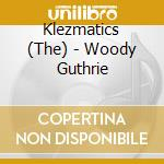 Woody guthrie's happy joyous cd musicale di Klezmatics