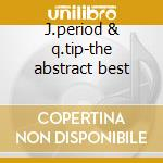 J.period & q.tip-the abstract best cd musicale di Artisti Vari