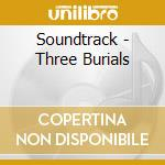 THREE BURIALS cd musicale di O.S.T.