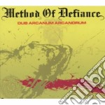 Method Of Defiance - Dub Arcanum Arcandrum cd musicale di Method of defiance