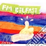 HOW TO MAKE FRIENDS                       cd musicale di Belfast Fm