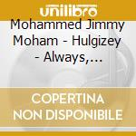 HULGIZEY - ALWAYS, FOREVER                cd musicale di MOHAMMED JIMMY MOHAM