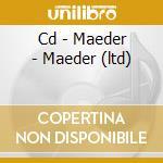 CD - MAEDER - MAEDER (LTD) cd musicale di MAEDER