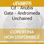 CD - ANUBIS GATE - ANDROMEDA UNCHAINED cd musicale di ANUBIS GATE