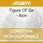 AION cd musicale di FIGURE OF SIX