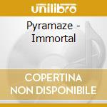 IMMORTAL                                  cd musicale di PYRAMAZE