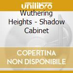 THE SHADOW CABINET cd musicale di WUTHERING HEIGHTS