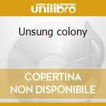 Unsung colony cd musicale