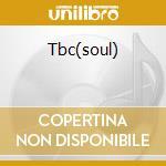 Tbc(soul) cd musicale