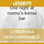 One night at momo's-kemia bar cd musicale di Artisti Vari