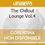 THE CHILLOUT LOUNGE VOL.4                 cd musicale di Artisti Vari