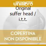 Original suffer head / i.t.t. cd musicale