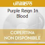 PURPLE REIGN IN BLOOD cd musicale di FENIX TX