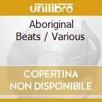 Aboriginal beats cd musicale di Artisti Vari