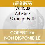 STRANGE FOLK cd musicale di ARTISTI VARI