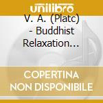 BUDDHIST RELAXATION  (BOX 2 CD) cd musicale di ARTISTI VARI