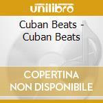 Cuban Beats - Cuban Beats cd musicale di ARTISTI VARI