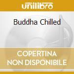 BUDDHA CHILLED cd musicale di ARTISTI VARI