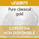 Pure classical gold cd musicale