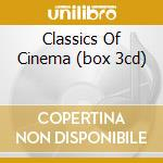 CLASSICS OF CINEMA (BOX 3CD) cd musicale di ARTISTI VARI