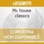 Mc house classics cd musicale di Artisti Vari