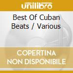 Cuban beats - best of cd musicale di Artisti Vari