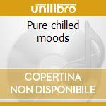 Pure chilled moods cd musicale