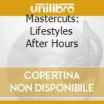 MASTERCUTS AFTER HOURS cd musicale di ARTISTI VARI