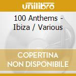 100 anthems ibiza cd musicale di Artisti Vari