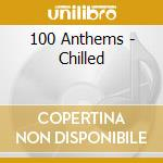 100 anthems chillout cd musicale di Artisti Vari