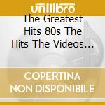 THE GREATEST HITS 80S THE HITS THE VIDEOS (2CD+DVD) cd musicale di ARTISTI VARI