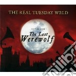 Songs for the last werewolf cd musicale di Real tuesday weld