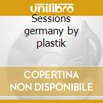 Sessions germany by plastik cd musicale di Artisti Vari
