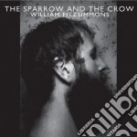 THE SPARROW AND THE CROW cd musicale di WILLIAM FITZSIMMONS
