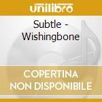 Subtle - Wishingbone cd musicale di SUBTLE