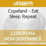 Eat, sleep, repeat cd musicale di Copeland