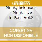 Monk,thelonious - Monk Live In Paris Vol.2 cd musicale di THELONIOUS MONK