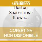 BROWN SUBMARINE                           cd musicale di Spaceships Boston