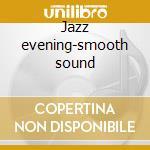 Jazz evening-smooth sound cd musicale di Artisti Vari