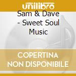 Sweet soul music cd musicale di Sam & dave