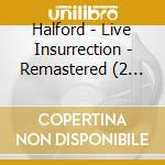 LIVE INSURRECTION - REMASTERED            cd musicale di HALFORD
