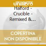 Halford - Crucible - Remixed & Rematered cd musicale di HALFORD