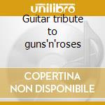 Guitar tribute to guns'n'roses cd musicale