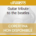 Guitar tribute to the beatles cd musicale