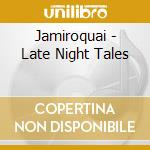 LATE NIGHT TALES cd musicale di JAMIROQUAI