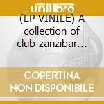 (LP VINILE) A collection of club zanzibar classics lp vinile