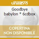 Goodbye babylon * 6cdbox cd musicale di Artisti Vari
